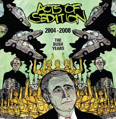 "ACTS OF SEDITION ""2004 - 2008 The Bush Years"" Discography CD - PISSART RECORDS"
