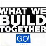 "Go! - What We Build Together - 7"" Refuse Records"