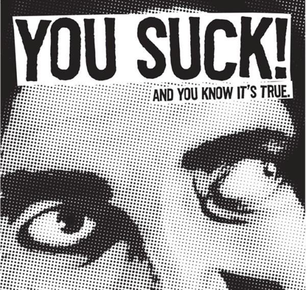 "YOU SUCKS!-and you know it's true… 7""  numbered,import from Italy,split 6 labels"
