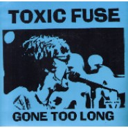 "Toxic Fuse- Gone Too Long 7"" - Helltunes 004"