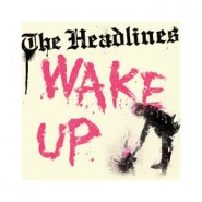 THE HEADLINES - Wake Up 7'' -Goodwill Records