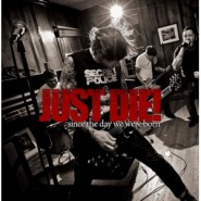JUST DIE! - since the day we were born  7'' - Goodwill Records