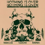 "Nothing Is Over - Negative Fucking Energy 7"" - Sit and Spin Records"