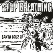 "Stop Breathing- ""Santa Cruz EP"" 7"" -Rotten To The Core Records"