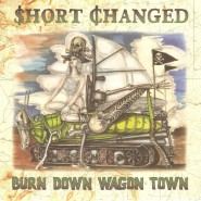 "Short Changed -Burn Down Wagon Town 7"" -Goat Power Reaction/ Pyrate Punx Records"