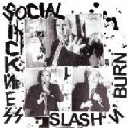 "SOCIAL SICKNESS-SLASH N BURN 7""  Filth N Fury Records 1"