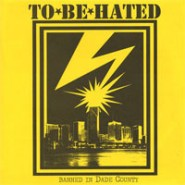 "TO BE HATED - Banned In Dade County - 7"" SWT REC."